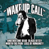 Another One Dead / Worth The Pain / Black Betsy / Loss Of Humanity - Wake Up Call