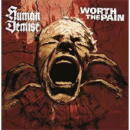 Human Demise / Worth The Pain - Human Demise / Worth The Pain